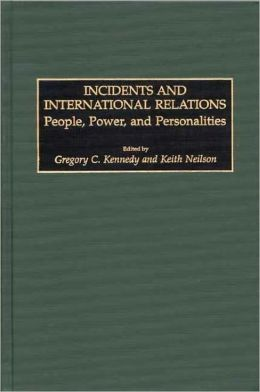 Incidents and International Relations: People, Power, and Personalities