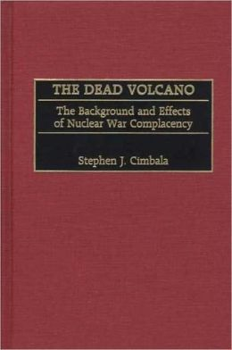 Dead Volcano: The Background and Effects of Nuclear War Complacency