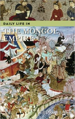 Daily Life in the Mongol Empire (Greenwood Press Daily Life Through History Series)