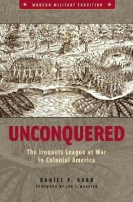 Unconquered: The Iroquois League at War in Colonial America