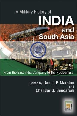 Military History of India and South Asia: From the East India Company to the Nuclear Era