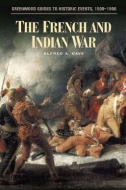 The French and Indian War (Greenwood Guides to Historic Events, 1500-1900)