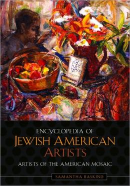 Encyclopedia of Jewish American Artists (Artists of the American Mosaic Series)
