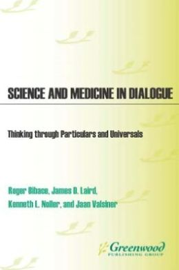 Science and Medicine in Dialogue: Thinking through Particulars and Universals (Health Psychology Series)