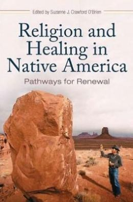 Religion and Healing in Native America: Pathways for Renewal