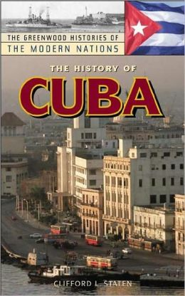 The History of Cuba (The Greenwood Histories of the Modern Nations Series)