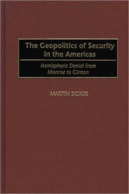 Geopolitics of Security in the Americas: Hemispheric Denial from Monroe to Clinton