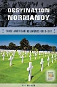 Destination Normandy: Three American Regiments on D-Day (Studies in Military History and International Affairs Series)