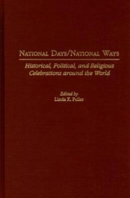 National Days/National Ways: Historical, Political, and Religious Celebrations Around the World