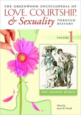 Greenwood Encyclopedia of Love, Courtship, and Sexuality through History [Six Volumes]