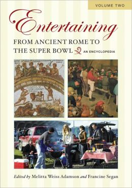 Entertaining from Ancient Rome to the Super Bowl: An Encyclopedia