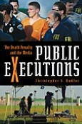 Public Executions: The Death Penalty and the Media (Crime, Media, and Popular Culture Series)