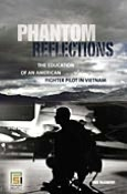 Phantom Reflections: The Education of an American Fighter Pilot in Vietnam