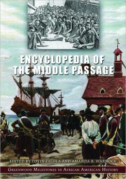 Encyclopedia of the Middle Passage (Greenwood Milestones in African American History Series)