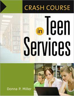 Crash Course in Teen Services [Crash Course Series]
