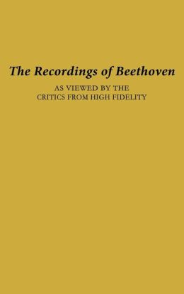 The Recordings of Beethoven: As Viewed by the Critics from High Fidelity