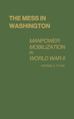 The Mess in Washington: Manpower Mobilization in World War II