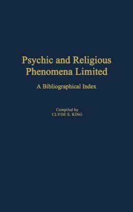 Psychic and Religious Phenomena Limited: A Bibliographical Index
