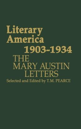 Literary America, 1903-1934: The Mary Austin Letters