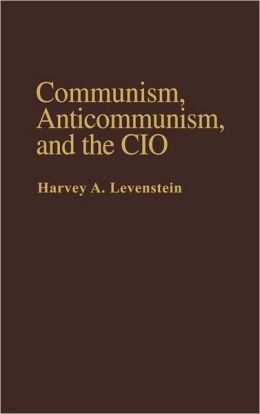 Communism, Anticommunism, and the CIO