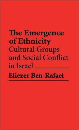 The Emergence of Ethnicity: Cultural Groups and Social Conflict in Israel