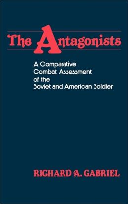 The Antagonists: A Comparative Combat Assessment of the Soviet and American Soldier