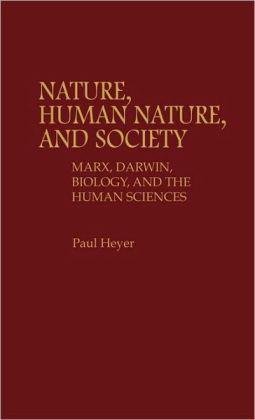 Nature, Human Nature, and Society: Marx, Darwin, Biology, and the Human Sciences