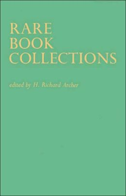 Rare Book Collections: Some Theoretical and Practical Suggestions for Use by Librarians and Students