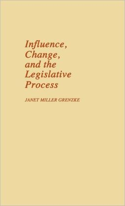 Influence, Change, And The Legislative Process.