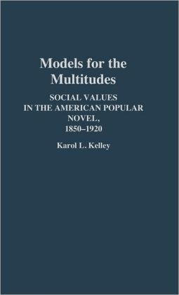 Models for the Multitudes: Social Values in the American Popular Novel, 1850-1920