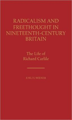 Radicalism And Freethought In Nineteenth-Century Britain