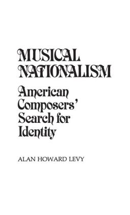 Musical Nationalism: American Composers' Search for Identity