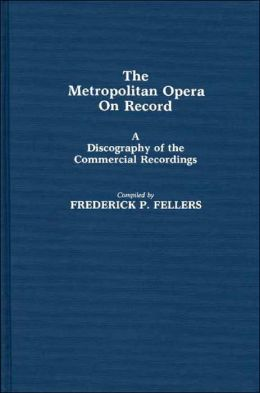 The Metropolitan Opera on Record: A Discography of the Commerical Recordings