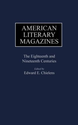 American Literary Magazines: The Eighteenth and Nineteenth Centuries