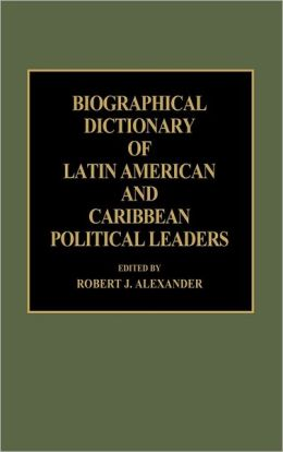 Biographical Dictionary Of Latin American And Caribbean Political Leaders