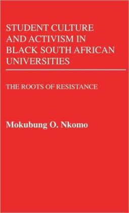 Student Culture and Activism in Black South African Universities: The Roots of Resistance