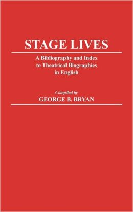Stage Lives: A Bibliography and Index to Theatrical Biographies in English