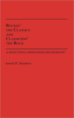 Rockin' The Classics And Classicizin' The Rock: A Selectively Annotated Discography