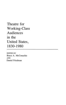 Theatre for Working-Class Audiences in the United States, 1830-1980