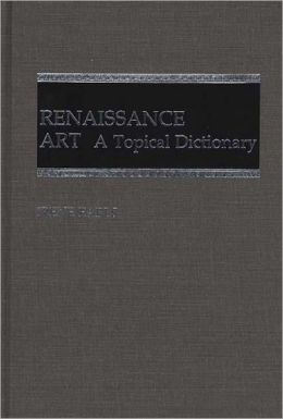 Renaissance Art: A Topical Dictionary