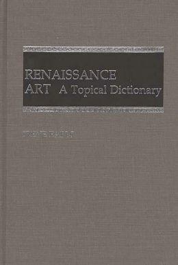 Renaissance Art: A Topical Dictionary