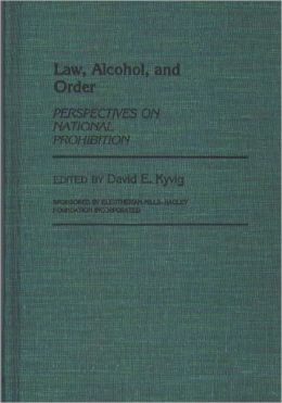 Law, Alcohol, and Order: Perspectives on National Prohibition
