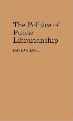 The Politics Of Public Librarianship