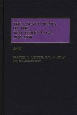 The Encyclopedia of the New York Stage, 1920-1930: Vol. 1, A-M