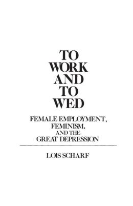 To Work and To Wed: Female Employment, Feminism, and the Great Depression