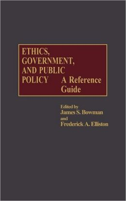 Ethics, Government, and Public Policy: A Reference Guide