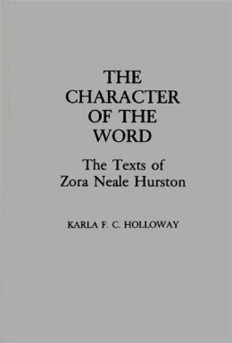The Character of the Word: The Texts of Zora Neale Hurston