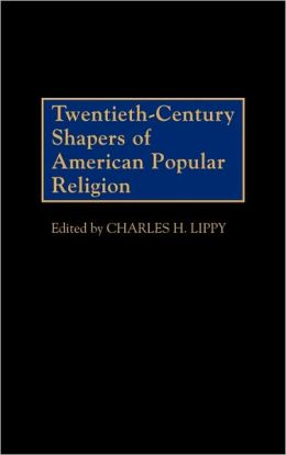 Twentieth-Century Shapers of American Popular Religion
