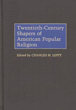 Twentieth-Century Shapers of American Popular Religion