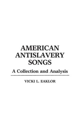American Antislavery Songs: A Collection and Analysis